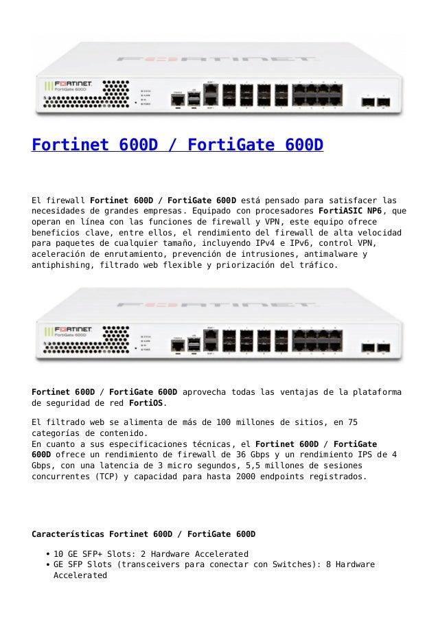 Fortinet 600D / FortiGate 600D El firewall Fortinet 600D / FortiGate 600D está pensado para satisfacer las necesidades de ...