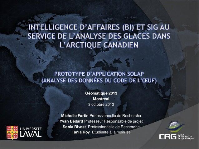 Géomatique 2013 Montréal 3 octobre 2013 Michelle Fortin Professionnelle de Recherche Yvan Bédard Professeur Responsable de...