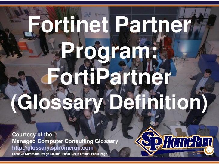 SPHomeRun.com            Fortinet Partner               Program:             FortiPartner (Glossary Definition)  Courtesy ...