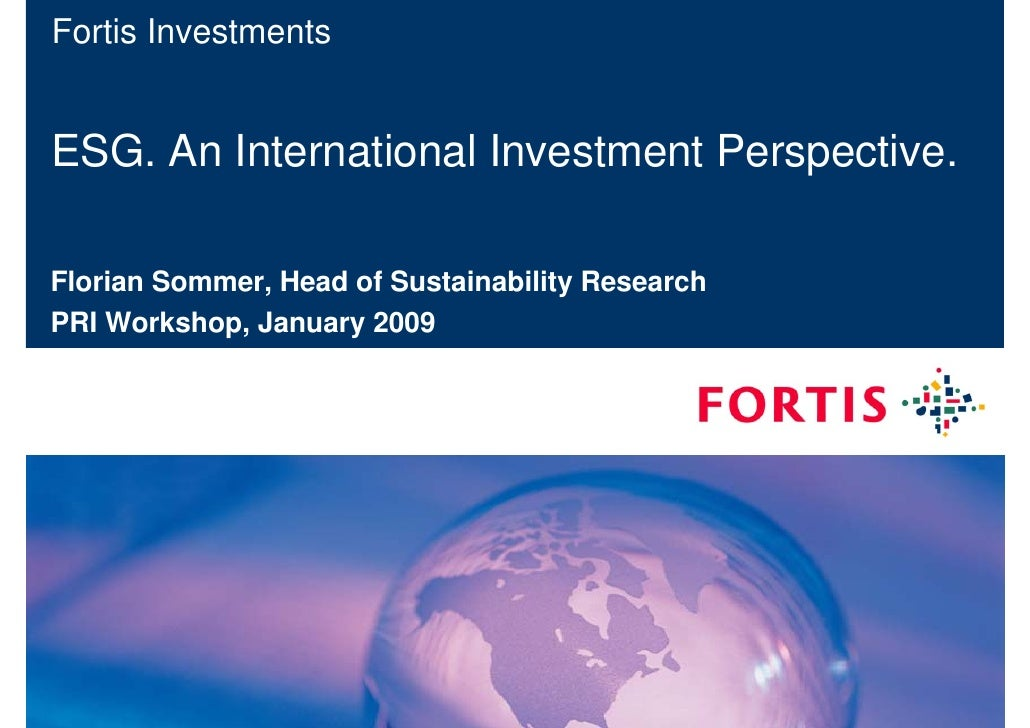 Fortis Investments   ESG. An International Investment Perspective.  Florian Sommer, Head of Sustainability Research PRI Wo...