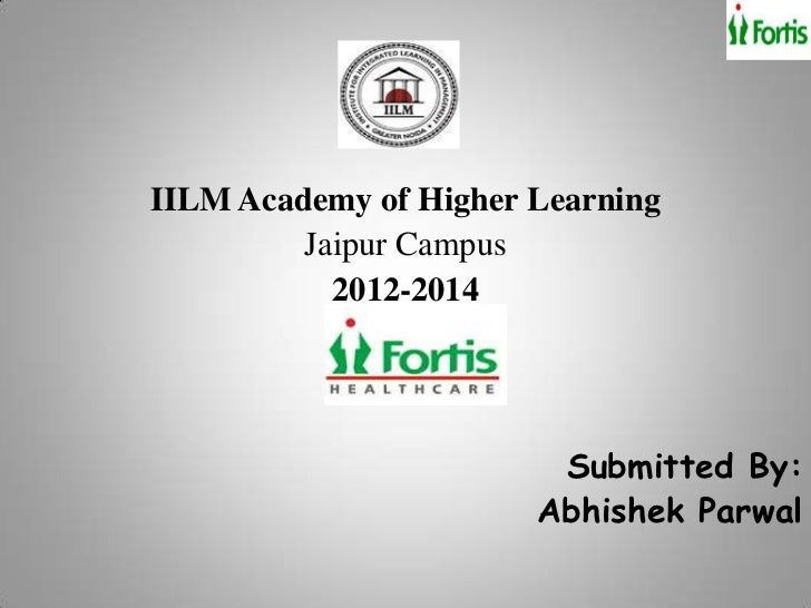 IILM Academy of Higher Learning         Jaipur Campus           2012-2014                        Submitted By:            ...
