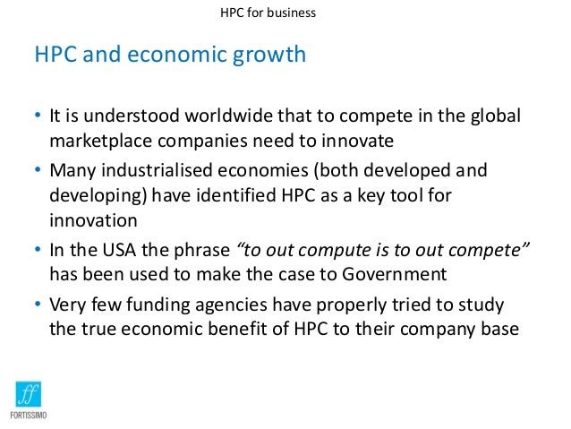 HPC for business  HPC and economic growth • It is understood worldwide that to compete in the global marketplace companies...