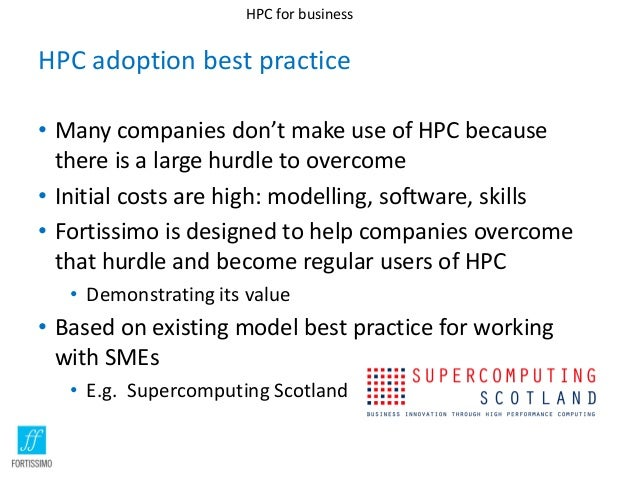 HPC for business  HPC adoption best practice • Many companies don't make use of HPC because there is a large hurdle to ove...