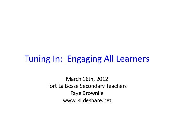 Tuning In:  Engaging All Learners                        March 16th, 2012          Fort La Bosse S...