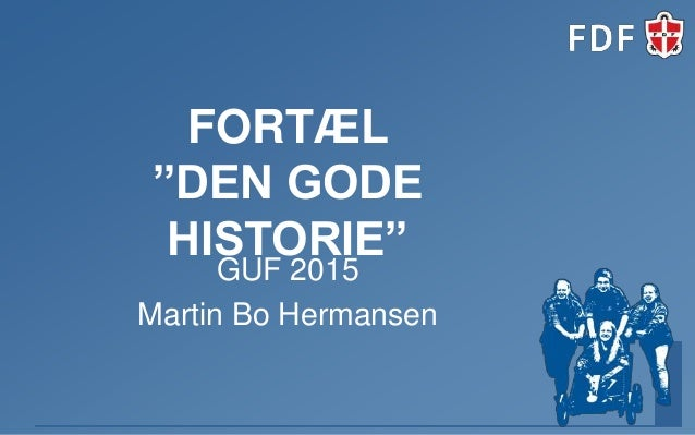 """FORTÆL """"DEN GODE HISTORIE"""" GUF 2015 Martin Bo Hermansen"""