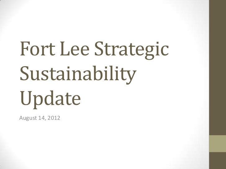 Fort Lee StrategicSustainabilityUpdateAugust 14, 2012