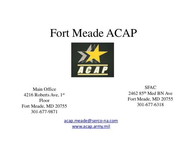 Fort Meade ACAP  Main Office 4216 Roberts Ave, 1st Floor Fort Meade, MD 20755 301-677-9871 acap.meade@serco-na.com www.aca...