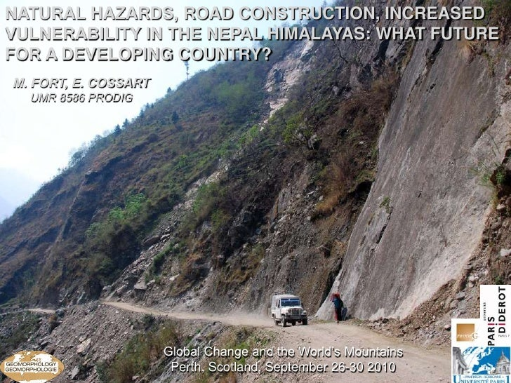 NATURAL HAZARDS, ROAD CONSTRUCTION, INCREASEDVULNERABILITY IN THE NEPAL HIMALAYAS: WHAT FUTUREFOR A DEVELOPING COUNTRY?M. ...