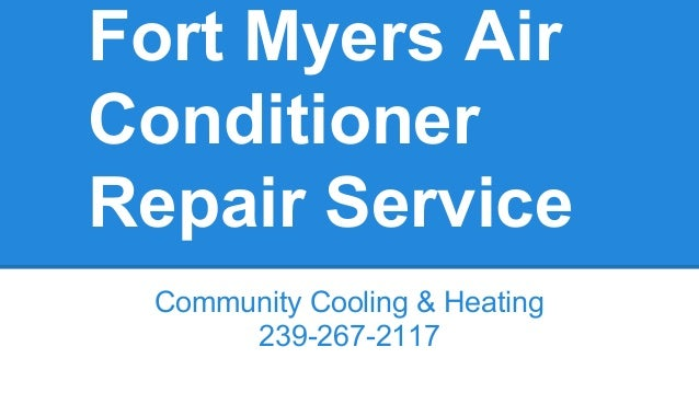 Fort Myers Air Conditioner Repair Service Community Cooling & Heating 239-267-2117