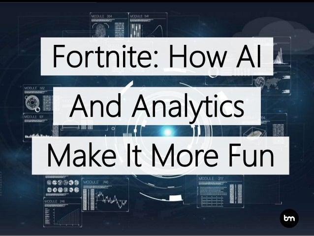 Fortnite: How AI And Analytics Make It More Fun