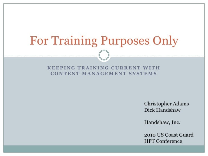 Keeping training current with content management systems<br />For Training Purposes Only<br />Christopher Adams<br />Dick ...