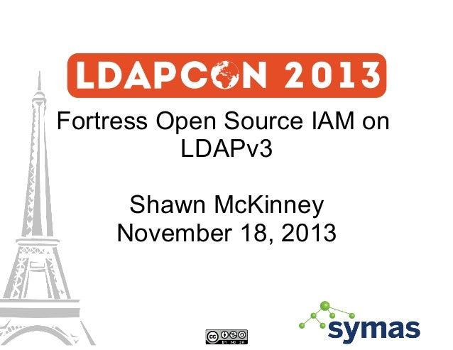 Fortress Open Source IAM on LDAPv3 Shawn McKinney November 18, 2013