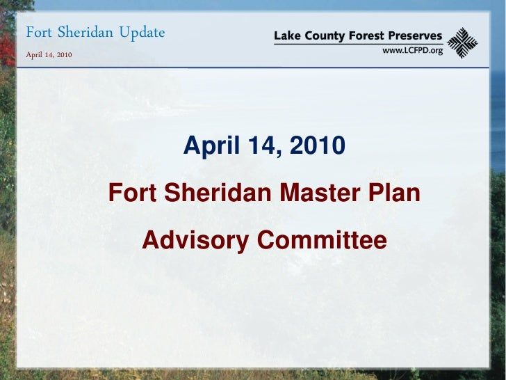 Fort Sheridan Update April 14, 2010                            April 14, 2010                  Fort Sheridan Master Plan  ...