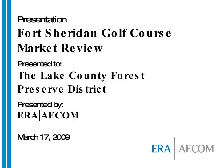Presentation   Fort Sheridan Golf Course Market Review Presented to: The Lake County Forest  Preserve District Presented b...