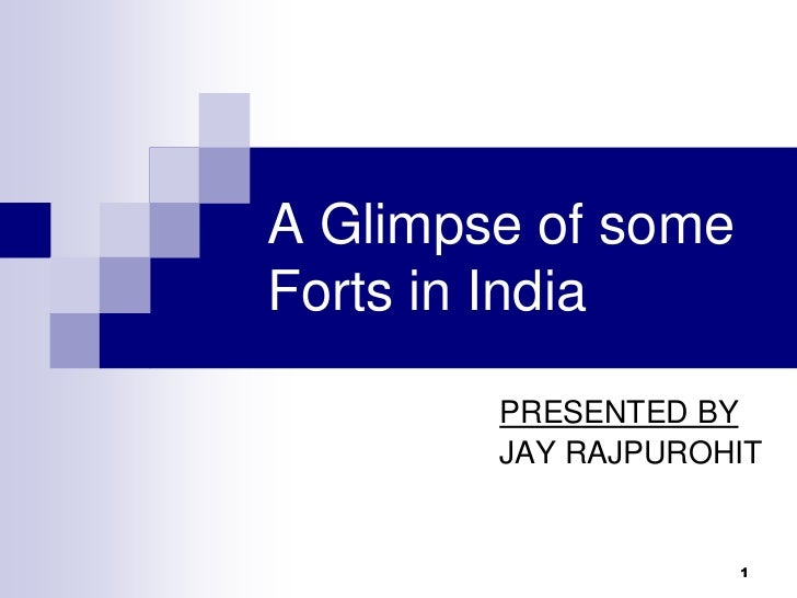 A Glimpse of someForts in India        PRESENTED BY        JAY RAJPUROHIT                    1