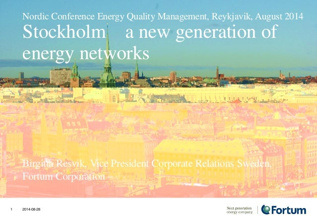 Nordic Conference Energy Quality Management, Reykjavik, August 2014  Stockholm – a new generation of  energy networks  Bir...