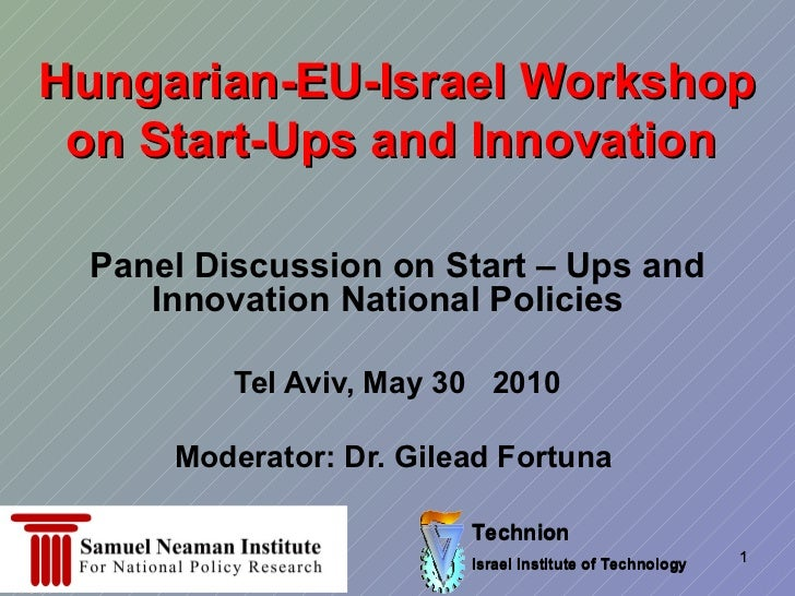 Hungarian-EU-Israel Workshop on Start-Ups and Innovation  Panel Discussion on Start – Ups and Innovation National Policies...