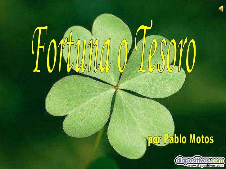 Fortuna o Tesoro por Pablo Motos