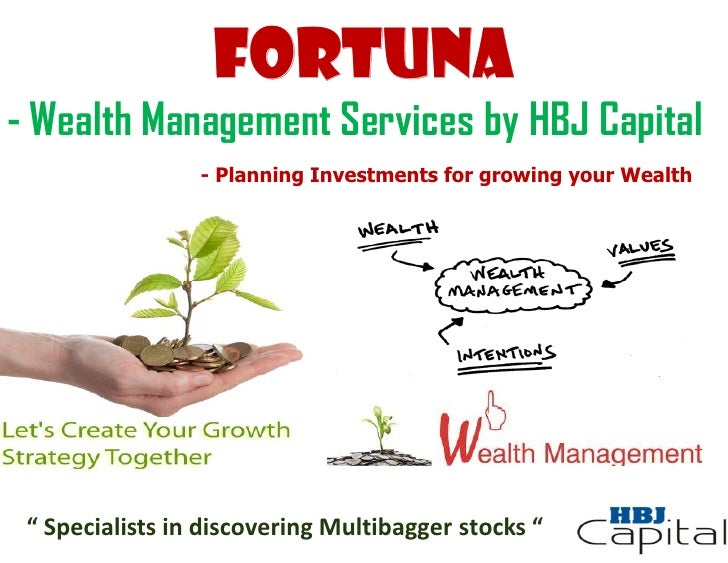 "FORTUNA- Wealth Management Services by HBJ Capital                 - Planning Investments for growing your Wealth "" Specia..."