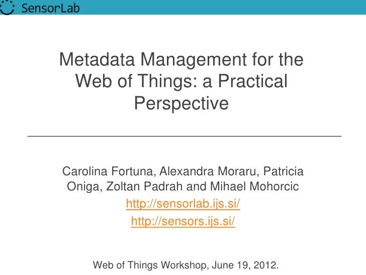 Metadata Management for the Web of Things: a Practical        PerspectiveCarolina Fortuna, Alexandra Moraru, Patricia Onig...