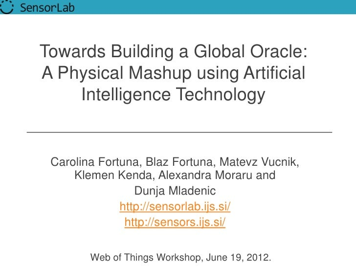 Towards Building a Global Oracle:A Physical Mashup using Artificial    Intelligence Technology Carolina Fortuna, Blaz Fort...