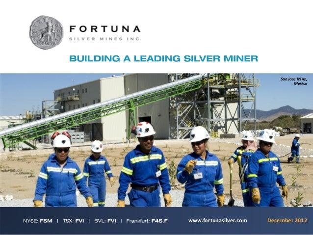 SanJoseMine,                                   Mexicowww.fortunasilver.com   December 2012