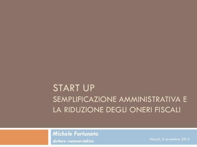 START UPSEMPLIFICAZIONE AMMINISTRATIVA ELA RIDUZIONE DEGLI ONERI FISCALIMichele Fortunato                         Napoli, ...