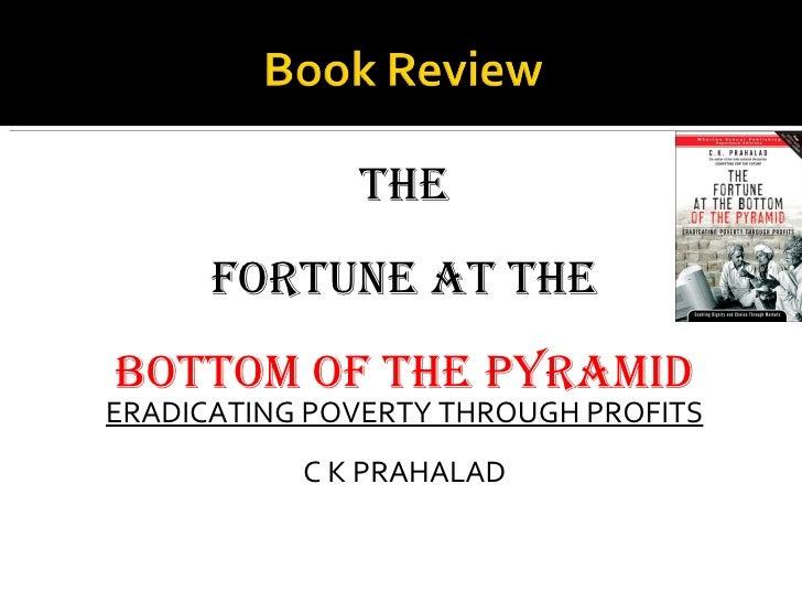 <ul><li>THE </li></ul><ul><li>FORTUNE AT THE </li></ul><ul><li>BOTTOM   OF THE PYRAMID </li></ul><ul><li>ERADICATING POVER...