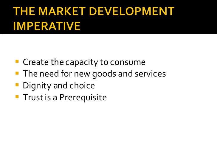 <ul><li>Create the capacity to consume </li></ul><ul><li>The need for new goods and services </li></ul><ul><li>Dignity and...
