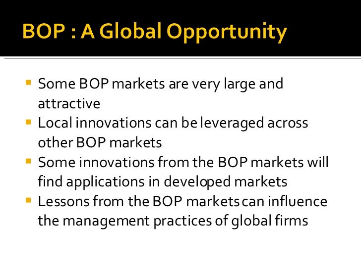 <ul><li>Some BOP markets are very large and attractive </li></ul><ul><li>Local innovations can be leveraged across other B...