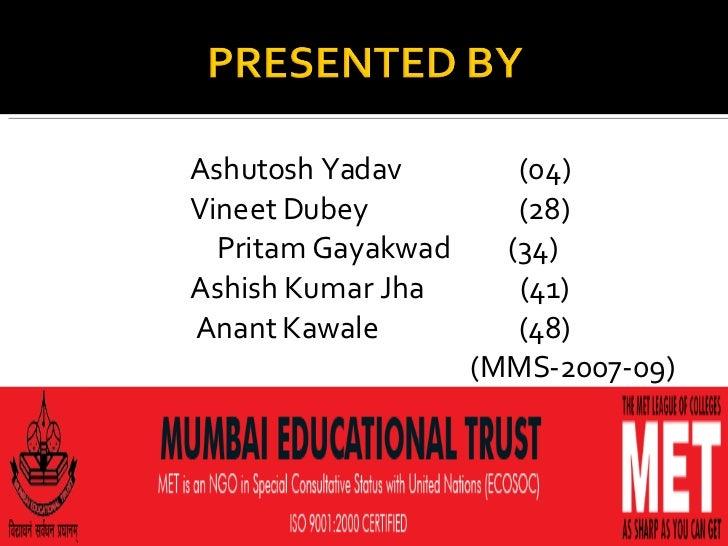 <ul><li>Ashutosh Yadav  (04) </li></ul><ul><li>Vineet Dubey  (28) </li></ul><ul><li>Pritam Gayakwad  (34) </li></ul><ul><l...