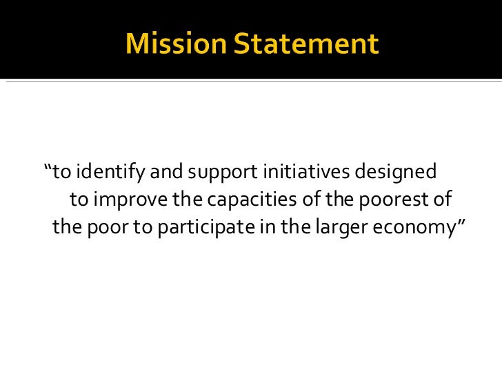 """<ul><li>"""" to identify and support initiatives designed  to improve the capacities of the poorest of the poor to participat..."""