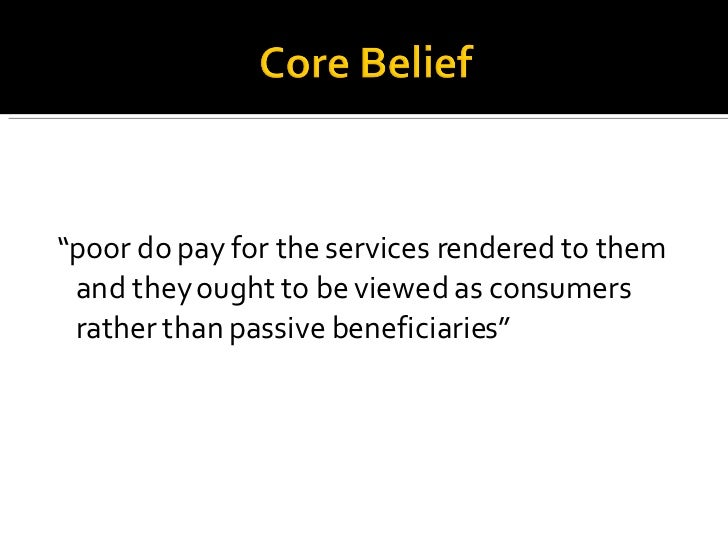 """<ul><li>"""" poor do pay for the services rendered to them and they ought to be viewed as consumers rather than passive benef..."""