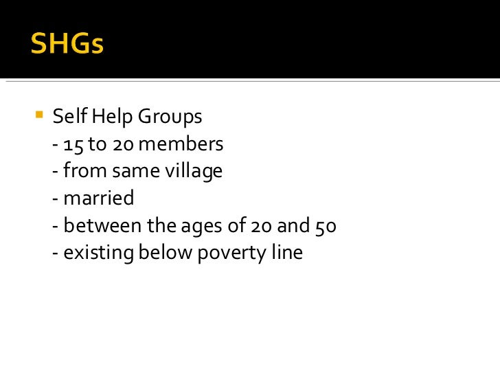 <ul><li>Self Help Groups </li></ul><ul><li>- 15 to 20 members </li></ul><ul><li>- from same village </li></ul><ul><li>- ma...