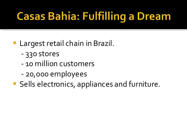 <ul><li>Largest retail chain in Brazil. </li></ul><ul><li>- 330 stores </li></ul><ul><li>- 10 million customers </li></ul>...