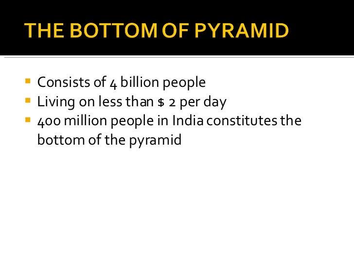 <ul><li>Consists of 4 billion people </li></ul><ul><li>Living on less than $ 2 per day </li></ul><ul><li>400 million peopl...