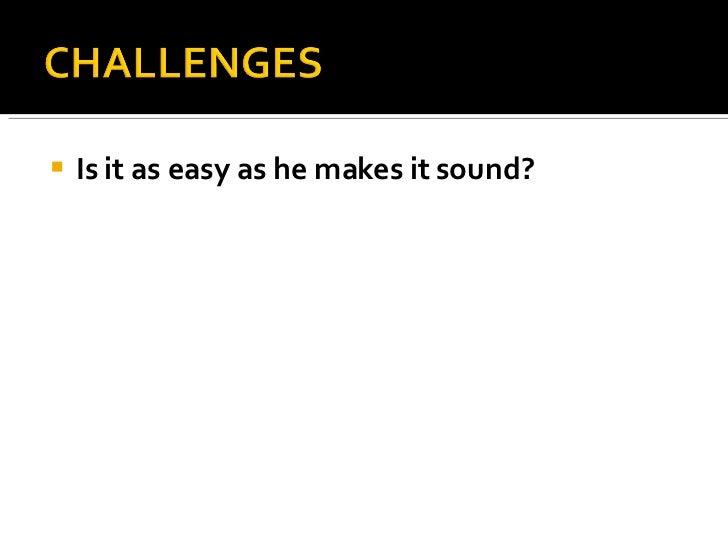 <ul><li>Is it as easy as he makes it sound?   </li></ul>