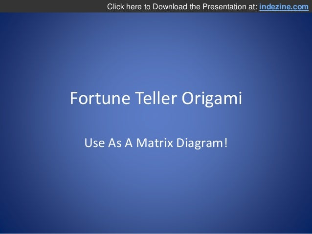 Fortune Teller Origami Use As A Matrix Diagram! Click here to Download the Presentation at: indezine.com