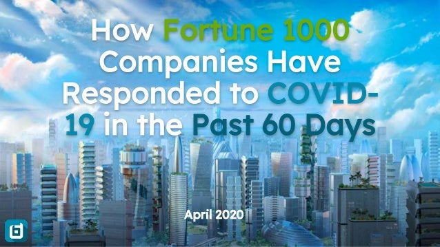 How Fortune 1000 Companies Have Responded to COVID- 19 in the Past 60 Days April 2020