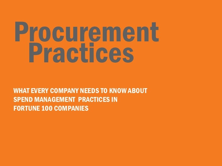 Procurement PracticesWHAT EVERY COMPANY NEEDS TO KNOW ABOUTSPEND MANAGEMENT PRACTICES INFORTUNE 100 COMPANIES