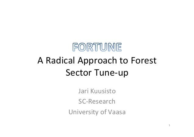 A Radical Approach to Forest Sector Tune-‐up Jari Kuusisto SC-‐Research University of Vaasa 1