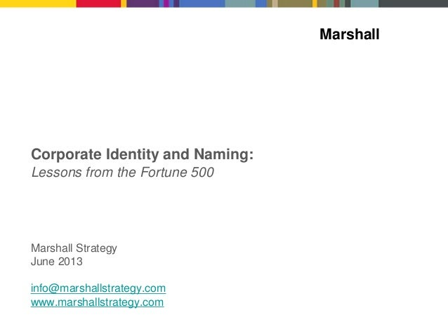 Marshall Marshall Strategy June 2013 info@marshallstrategy.com www.marshallstrategy.com Corporate Identity and Naming:s Le...