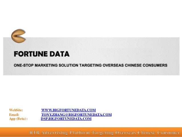 WebSite: WWW.BIGFORTUNEDATA.COM Email: TONY.ZHANG@BIGFORTUNEDATA.COM App (Beta): DSP.BIGFORTUNEDATA.COM