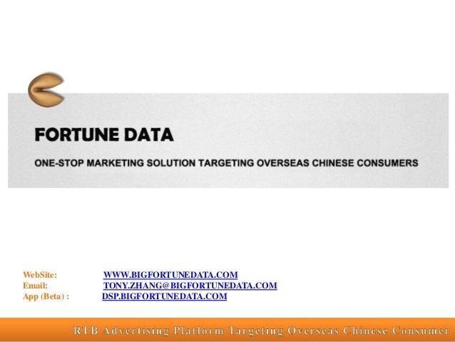 WebSite: Email: App (Beta) :  WWW.BIGFORTUNEDATA.COM TONY.ZHANG@BIGFORTUNEDATA.COM DSP.BIGFORTUNEDATA.COM