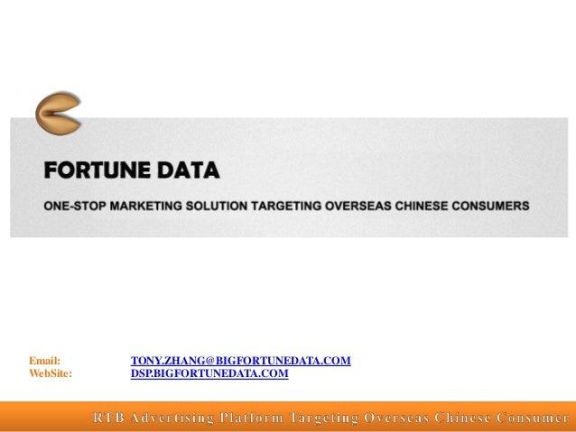 Email: WebSite:  TONY.ZHANG@BIGFORTUNEDATA.COM DSP.BIGFORTUNEDATA.COM