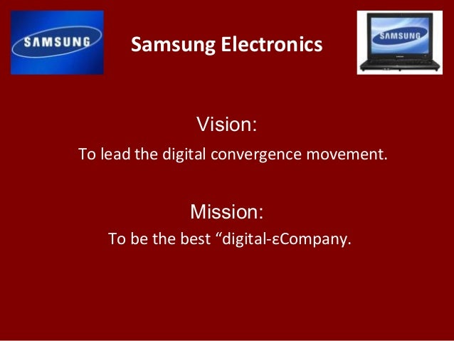 samsung smartphone mission and vision Vision using our unlimited passion for technology, content and services to deliver groundbreaking new excitement and entertainment, as only sony can.