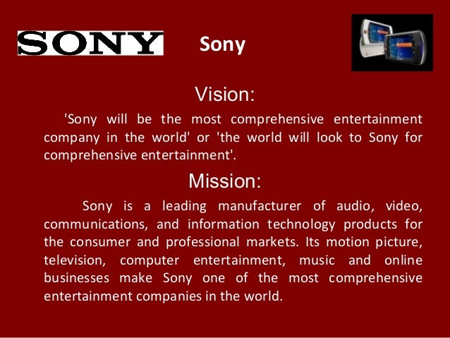 objectives of sony company Our objectives are:  stylish, powerful, small laptop the samsung company is a worldwide famous company that produces only quality products if you want .