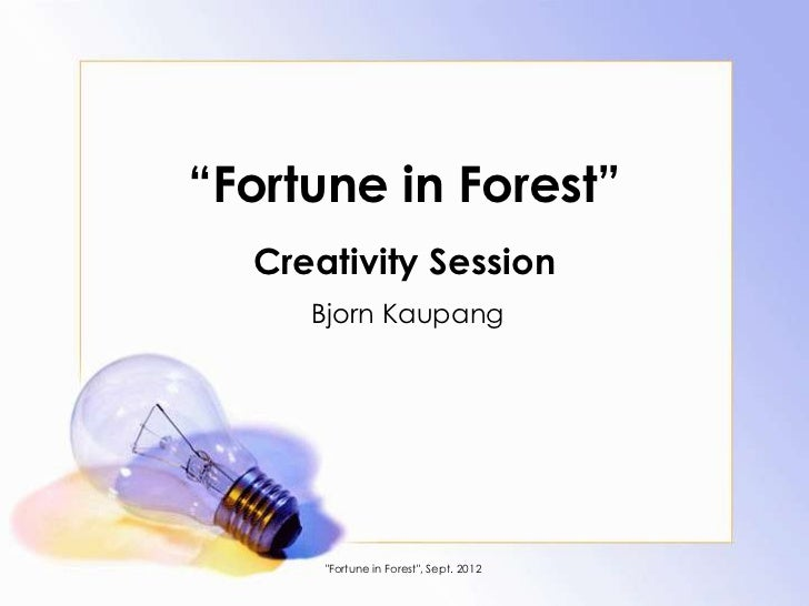 """""""Fortune in Forest""""  Creativity Session     Bjorn Kaupang      """"Fortune in Forest"""", Sept. 2012"""