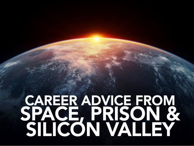CAREER ADVICE FROM SPACE, PRISON & SILICON VALLEY