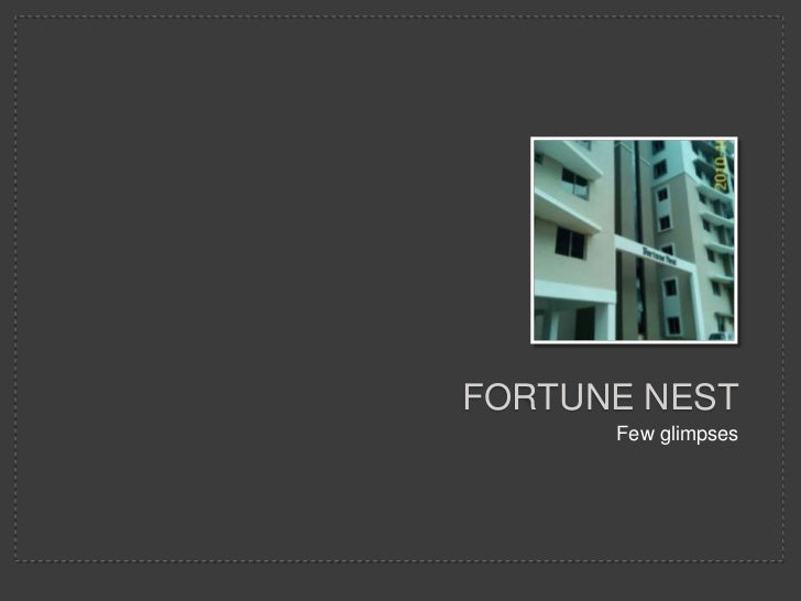 FORTUNE NEST<br />Few glimpses<br />
